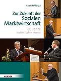 Zur Zukunft der sozialen Marktwirtschaft: 60 Jahre Walter Eucken-Institut