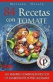 84 RECETAS CON TOMATE: Las mejores combinaciones con un ingrediente súper saludable (Colección Cocina Práctica)