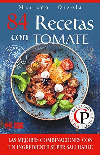 84 RECETAS CON TOMATE: Las mejores combinaciones con un ingrediente súper saludable (Colección Cocina