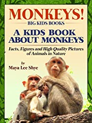 Monkeys! A Kids Book About Monkeys - Facts, Figures and High Quality Pictures of Animals in Nature (Big Kids Books)