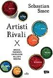 Artisti rivali: Amicizie, tradimenti e rivoluzioni nell'arte moderna