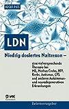 LDN: Niedrig dosiertes Naltrexon - eine vielversprechende Therapie bei MS, Morbus Crohn, HIV, Krebs, Autismus, CFS und anderen Autoimmun- und neurodegenerativen Erkrankungen (Patientenratgeber)