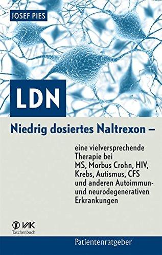 es Naltrexon – eine vielversprechende Therapie bei MS, Morbus Crohn, HIV, Krebs, Autismus, CFS und anderen Autoimmun- und neurodegenerativen Erkrankungen (Patientenratgeber) (Niedriger Preis Shop)