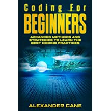 Coding for Beginners: Advanced Methods and Strategies to Learn the Best Coding Practices (English Edition)