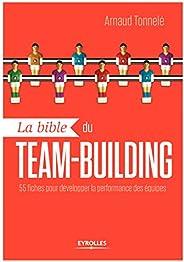 La bible du team-building: 55 fiches pour développer la performance des équipes (EYROLLES)