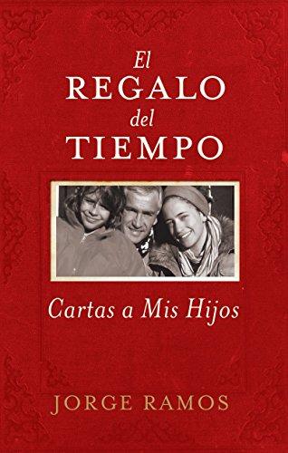 El Regalo del Tiempo: Cartas a Mis Hijos por Jorge del Rayo Ramos