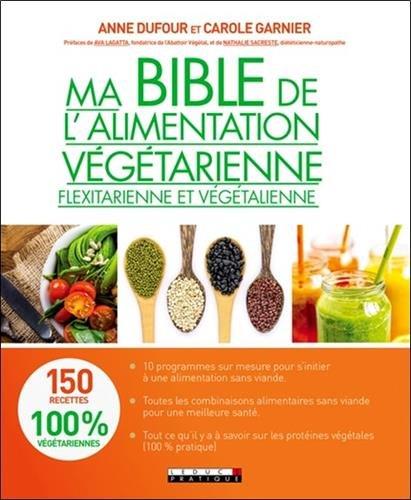 Ma bible de l'alimentation végétarienne, flexitarienne et végétalienne par Anne Dufour