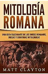 Descargar gratis Mitología Romana: Una Guía Fascinante de los Dioses Romanos, Diosas y Criaturas Mitológicas en .epub, .pdf o .mobi