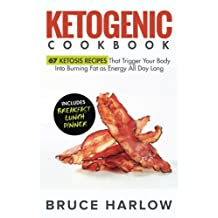 Ketogenic Cookbook: 67 Ketosis Recipes That Trigger Your Body into Burning Fat as Energy All Day Long (Includes Breakfast, Lunch, Dinner)