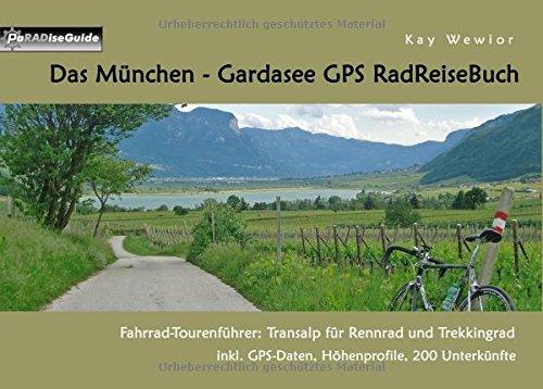 Das München - Gardasee GPS RadReiseBuch: Fahrrad-Tourenführer: Transalp für Rennrad und Trekkingrad, inkl. GPS-Daten, Höhenprofile, 200 Unterkünfte (PaRADise Guide) (Rom Reise-fahrrad)