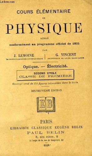 COURS ELEMENTAIRE DE PHYSIQUE, OPTIQUE, ELECTRICITE, 2d CYCLE, CLASSE DE 1re par VINCENT G. LEMOINE J.