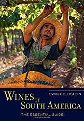 By Evan Goldstein Wines of South America: The Essential Guide [Hardcover]
