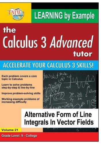Preisvergleich Produktbild Calculus 3 Advanced Tutor: Alternative Form of Line Integrals In Vector Fields by Jason Gibson