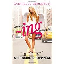 Add More ~ing to Your Life: A Hip Guide to Happiness by Bernstein, Gabrielle Published by Hay House UK (2012)