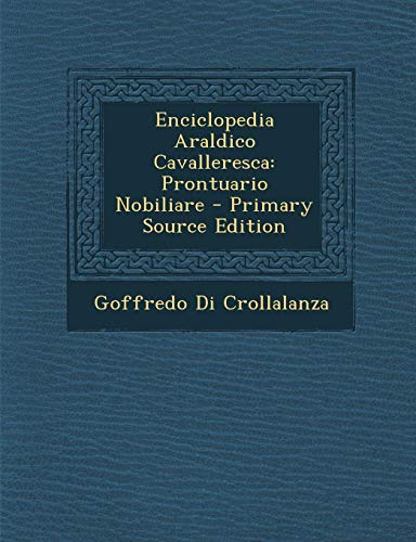 Enciclopedia Araldico Cavalleresca: Prontuario Nobiliare - Primary Source Edition