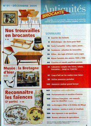 ANTIQUITES BROCANTE N° 81 du 01-12-2004 FAIENCES - COMMENT LES IDENTIFIER - BIJOUX FANTAISIE - CRAVATES ANCIENNES - KILIMS - DES TAPIS D'ORIENT POUR TOUS LES BUDGETS - PORTEMANTEAUX ET MEUBLES D'ENTRE