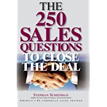 The 250 Sales Questions To Close The Deal by Stephan Schiffman (2005-04-01)
