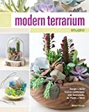 Modern Terrarium Studio: Design + Build Custom Landscapes with Succulents, Air Plants + More