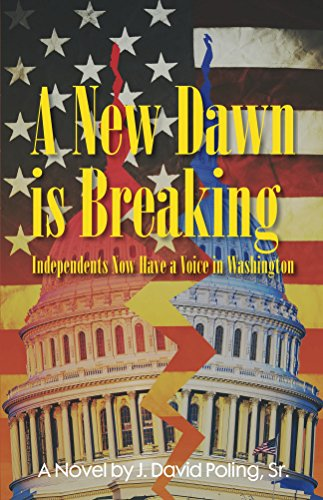 A New Dawn Is Breaking, Independents Now Have a Voice In Washington (English Edition) por J. Poling