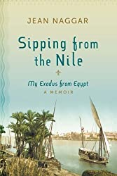 Sipping from the Nile: My Exodus from Egypt by Jean Naggar (2012-02-14)