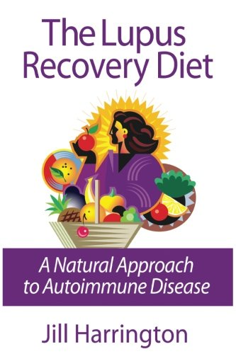 The Lupus Recovery Diet: A Natural Approach to Autoimmune Disease: A Natural Approach to Autoimmune Disease That Really Works - Herbal Recovery