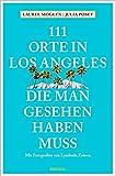 111 Orte in Los Angeles, die man gesehen haben muss: Reiseführer - Laurel Moglen