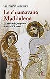 Scarica Libro La chiamavano Maddalena La donna che per prima incontro il risorto (PDF,EPUB,MOBI) Online Italiano Gratis