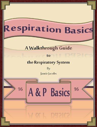 Respiration Basics: A Walkthrough Guide to the Respiratory System (A&P Basics Book 16) (English Edition)