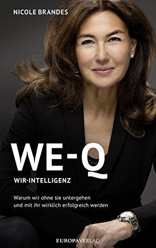 WE-Q: Wir-Intelligenz: Warum wir ohne sie untergehen und mit ihr wirklich erfolgreich werden