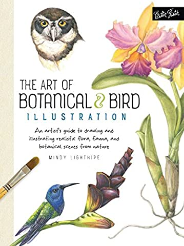 The Art of Botanical & Bird Illustration: An artist's guide to drawing and illustrating realistic flora, fauna, and botanical scenes from