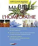 Ma bible de l'homéopathie: L'homéopathie, une solution accessible, efficace et sans danger pour tous les maux du quotidien ! (SANTE/FORME) (French Edition)