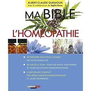 Ma bible de l'homéopathie: L'homéopathie, une solution accessible, efficace et sans danger pour tous les maux du quotidien ! (SANTE/FORME)