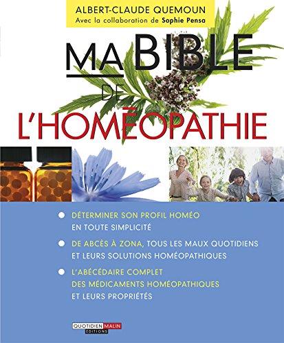 Ma bible de l'homopathie: L'homopathie, une solution accessible, efficace et sans danger pour tous les maux du quotidien !