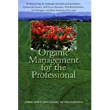 [(Organic Management for the Professional: The Natural Way for Landscape Architects and Contractors, Commercial Growers, Golf Course Managers, Park Administrators, Turf Managers, and Other Stewards of the Land)] [Author: Howard Garrett] published on (April, 2012)