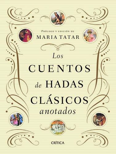 Los cuentos de hadas clásicos anotados: Prólogo y edición de Maria Tatar (Ares y Mares) por María Tatar