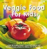 Veggie Food for Kids by Sara Lewis (2001-05-15)