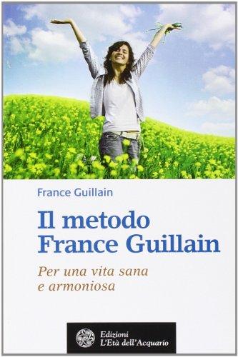 Il metodo France Guillain. Per una vita sana e armoniosa