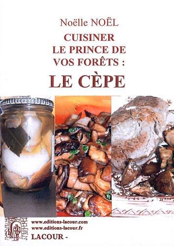Cuisiner le prince de vos forêts : le cèpe