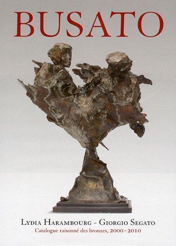 Gualtiero Busato : Catalogue raisonné des bronzes 2000-2010