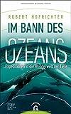 Im Bann des Ozeans: Expeditionen in die Wunderwelt der Tiefe - Robert Hofrichter