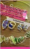 Les Secrets des Bijoux en fils Métalliques: Créez vos bijoux pas à pas avec une professionnelle (Fabrique tes Bijoux t. 3)