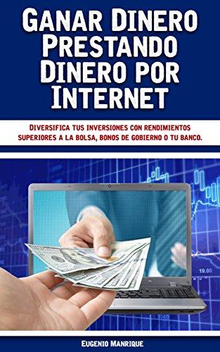 Ganar Dinero Prestando Dinero por Internet: Diversifica tus inversiones con rendimientos superiores a la bolsa