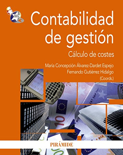 Contabilidad de gestion/ Management Accounting: Calculo de costes/ Costing (Economia y empresa/ Economics and Business) por Maria Concepcion Alvarez Espejo