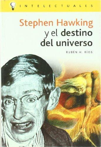Stephen Hawking Y El Destino Del Universo/Stephen Hawking and the Universe Destiny (Intelectuales/Intellectuals) por Ruben H. Rios