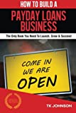 ISBN: 1518862756 - How To Build A Payday Loans Business (Special Edition): The Only Book You Need To Launch, Grow & Succeed