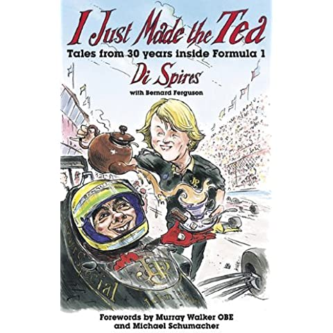 I Just Made the Tea: Tales from 30 Years Inside Formula 1 by Di Spires (7-Jun-2012) Hardcover