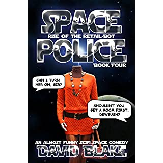Space Police: Rise of the Retail-Bot, an almost funny SciFi space comedy