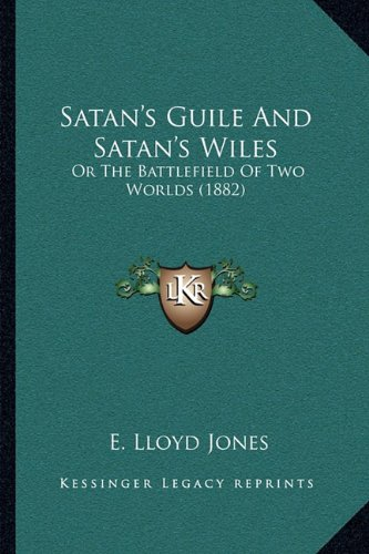 Satan's Guile and Satan's Wiles: Or the Battlefield of Two Worlds (1882)
