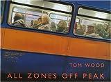 All Zones Off Peak by Tom Wood (2002-01-01)