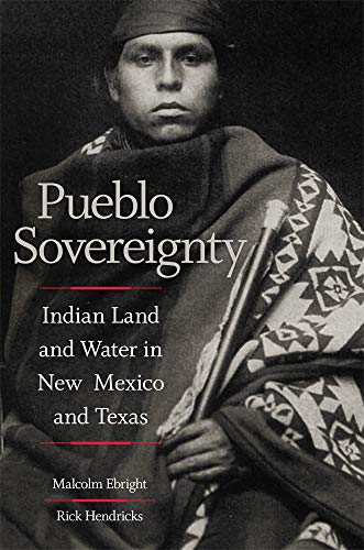 Pueblo Sovereignty: Indian Land and Water in New Mexico and Texas -